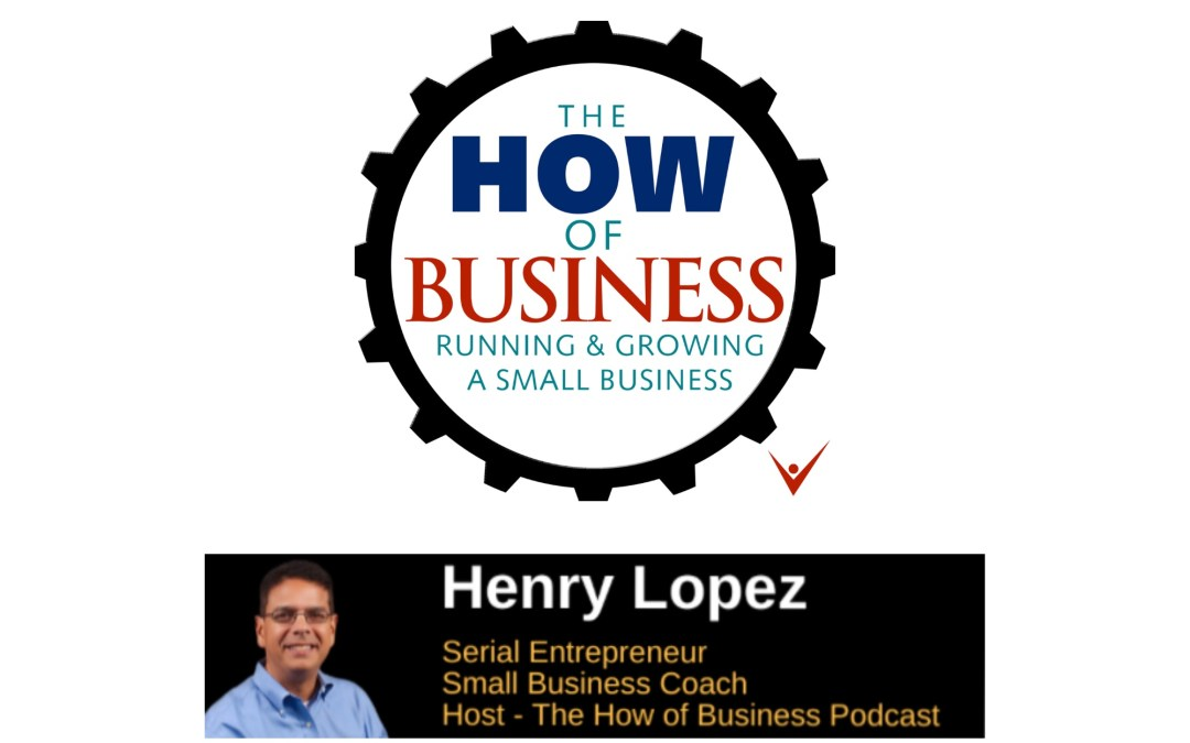 Interview with Henry Lopez – Serial Entrepreneur and Host of The How of Business – Small Business Show 261