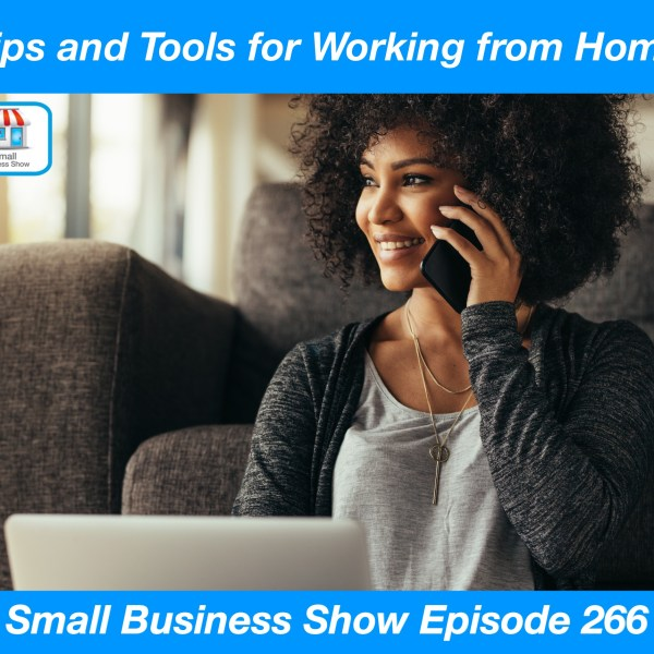 Show image for Small Business Show 266 - Tips and Tools for Working from Home
