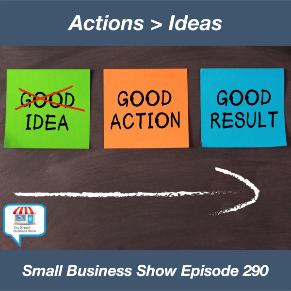 Actions are better than ideas!