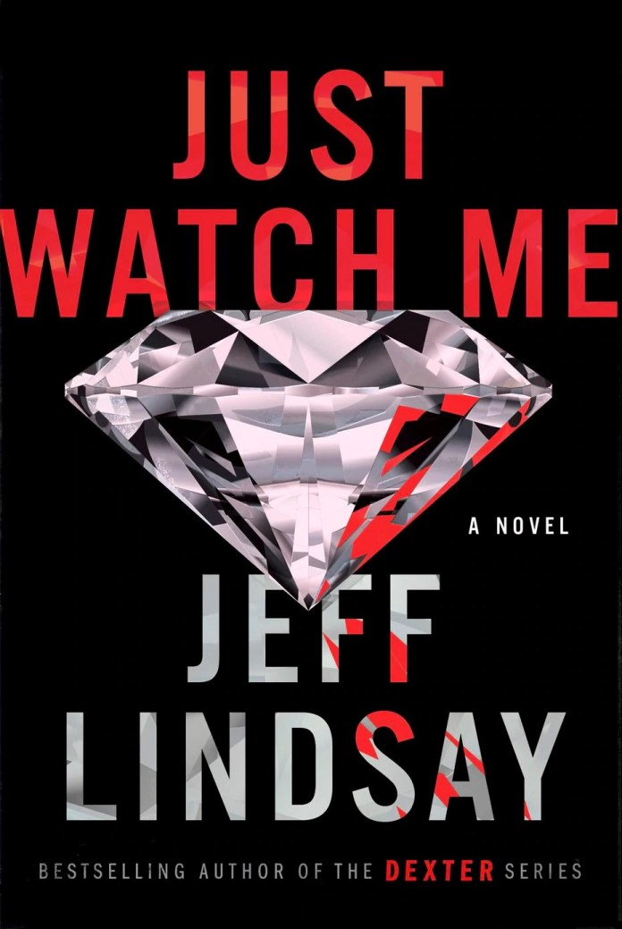 """""""Just Watch Me"""" features a new antihero created by """"Dexter"""" author Jeff Lindsay."""