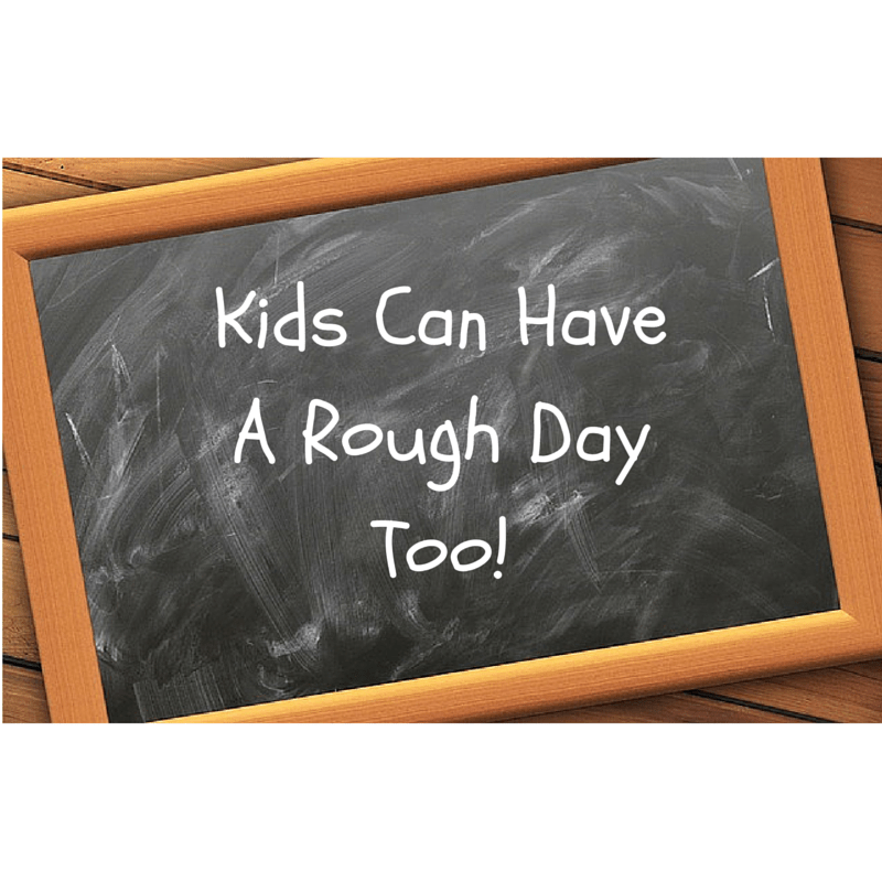 Kids Can Have A Rough Day Too!