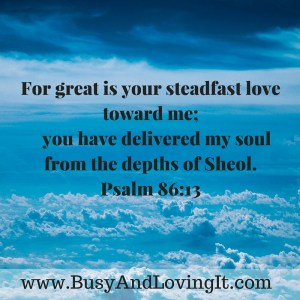 Great is God's love; Psalm 86:13