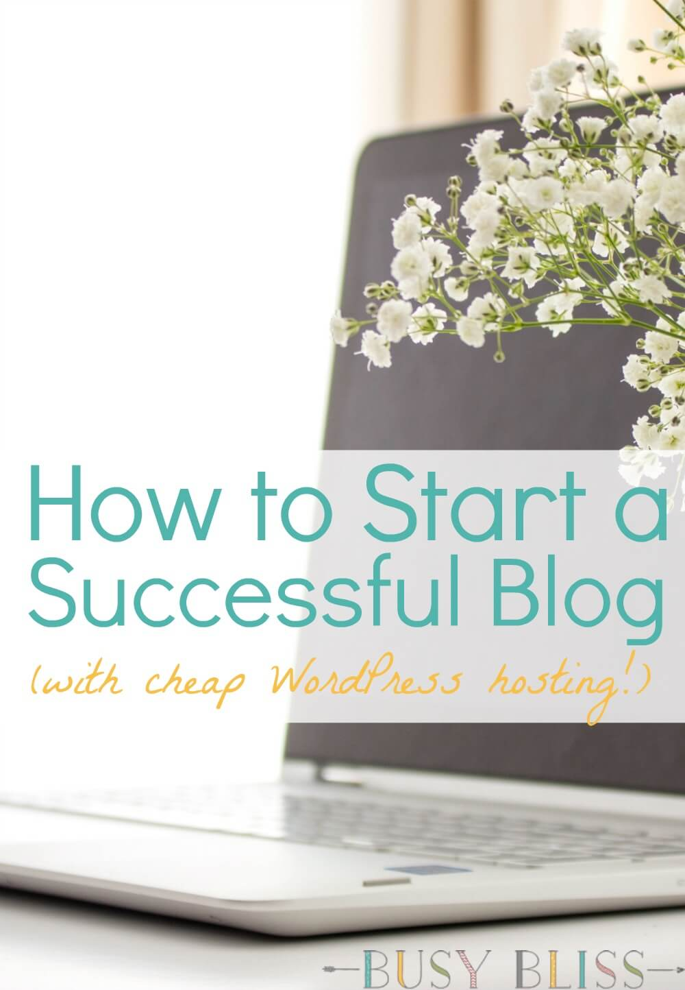 How to start a successful blog with cheap wordpress hosting busy bliss the first step to start a successful blog is finding cheap wordpress hosting this post izmirmasajfo Gallery