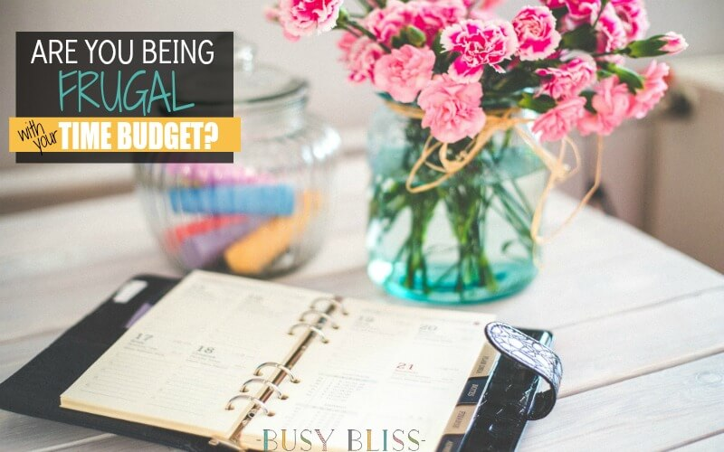 Are You Being Frugal with Your Time Budget?