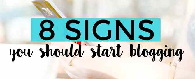 Should you start a blog? Here are 8 signs you should start blogging today!