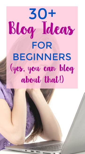Need blog ideas? Here are 30+.