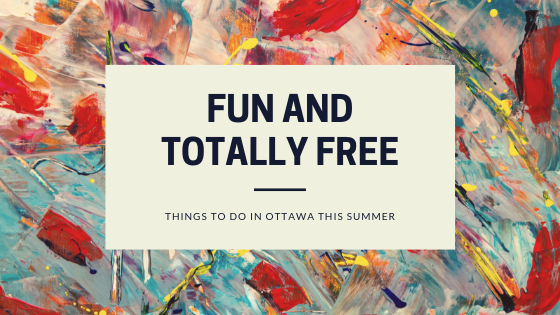 Fun and Totally Free Things To Do In Ottawa This Summer