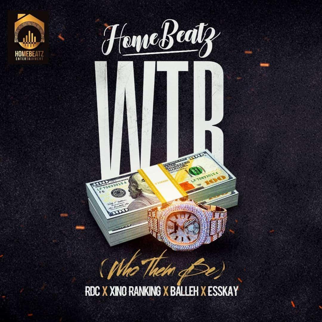 Homebeatz - Who Them Be (WTB) ft. RDC, Xino Ranking, Balleh & Esskay