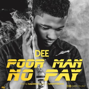 Dee – Poor Man No Pay