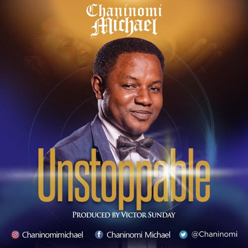 Chaninomi Michael – Unstoppable
