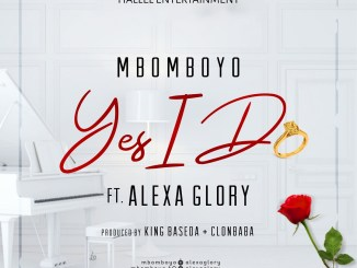 Yes I Do ~ Mbomboyo Ft. Alexa Glory