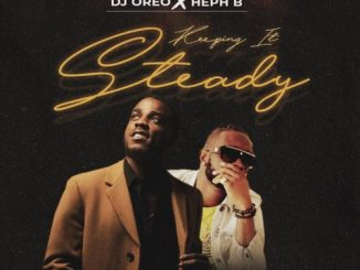 DJ Oreo – Keeping it Steady ft. Heph B
