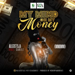 Allgist9ja - My Mind On My Money ft. Sakeez