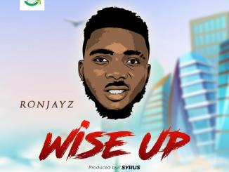 Ronjayz - Wise Up (Prod. By Syrus)
