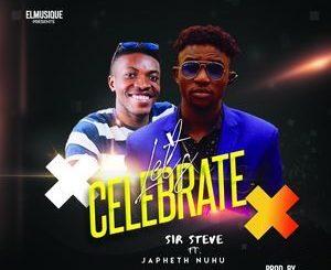Sir Steve - Let's Celebrate Ft. Japheth Nuhu [MP3 Download] • Gospel Songs