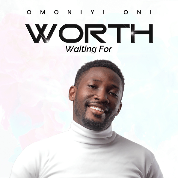 Omoniyi Oni - Worth Waiting For