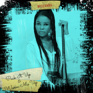 Music : Miseanna – Pack It Up & Warm Me Up (@miseannaakins) | 360NaijaHits
