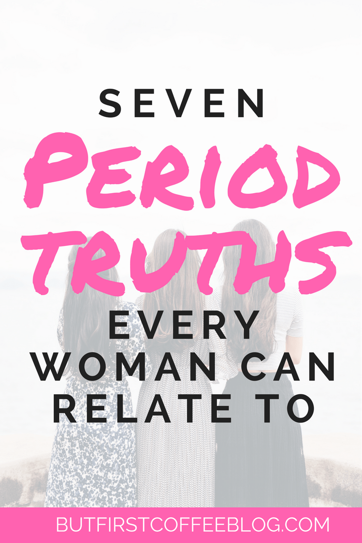 Seven Period Truths Every Woman Can Relate To