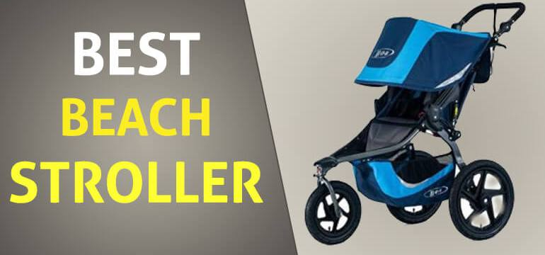 Best Beach Stroller – Reviews & Buying Guide