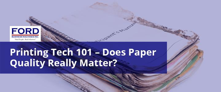 Paper quality - Ford business Machines - Does-Paper-Quality-Really-Matter?