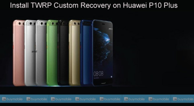 Install TWRP Custom Recovery on Huawei P10 Plus