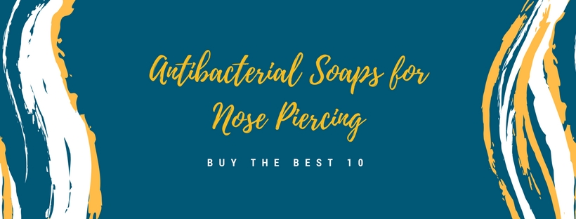 Best Antibacterial Soaps For Nose Piercing Review (July, 2019) - Guide