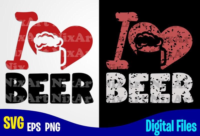 Download I Love Beer, Beer svg, Drinker, Funny Beer design svg eps ...