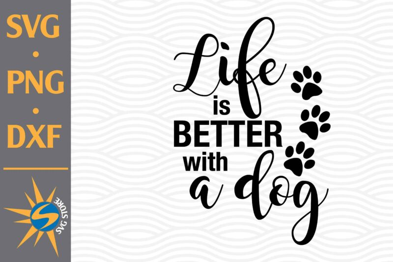 Download Life Is Better With A Dog SVG, PNG, DXF Digital Files ...