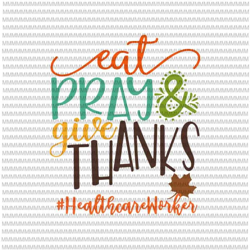 Download Eat Pray And Give Thanks Healthcare Worker Svg ...