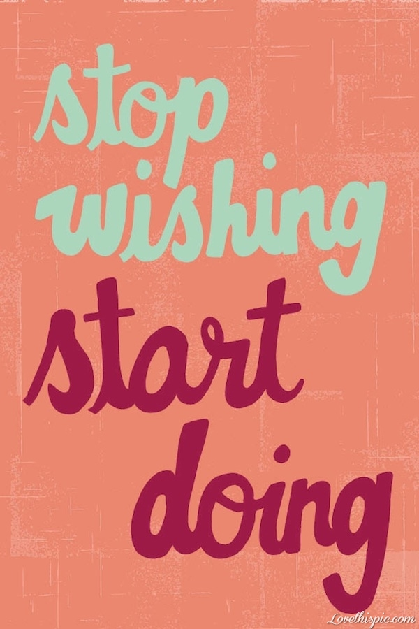 23610-Stop-Wishing-Start-Doing