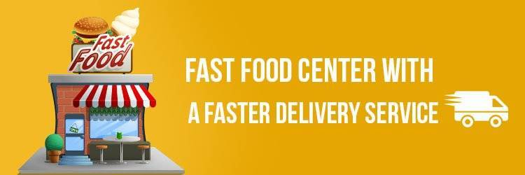 Fast Food Center With a Faster Delivery Service