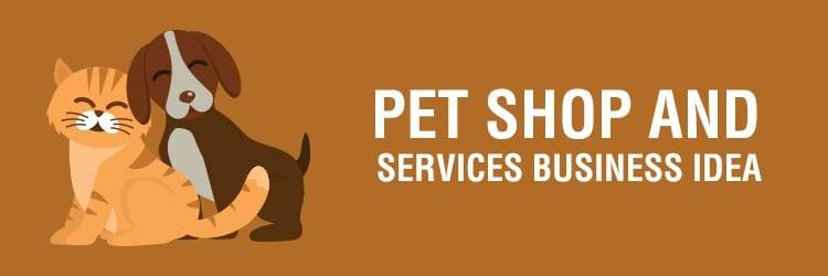 Pet Shop And Services Business Idea