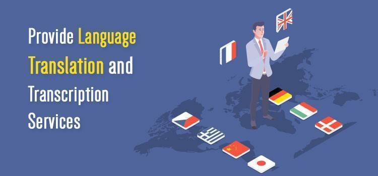 Provide Language Translation and Transcription Services