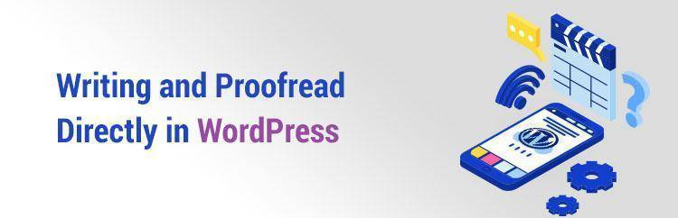 Writing and Proofread Directly in WordPress
