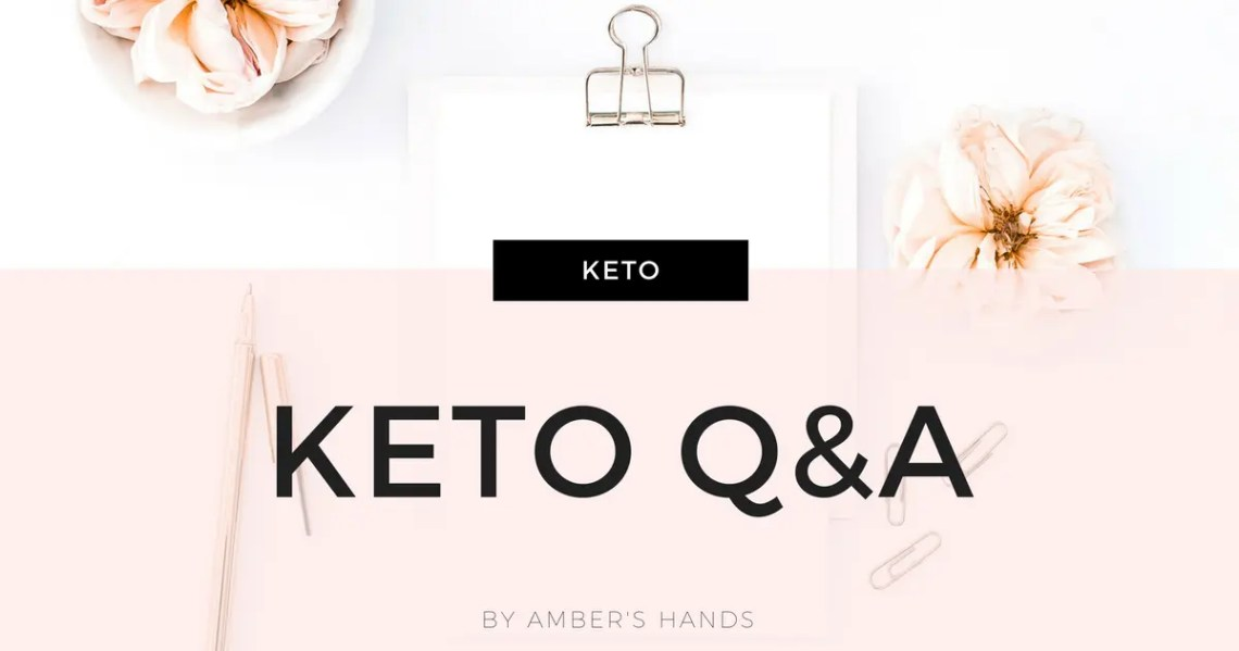 Answers to your keto questions -by amber's hands-