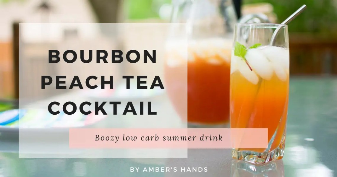 Bourbon Peach Tea Cocktail -by amber's hands-