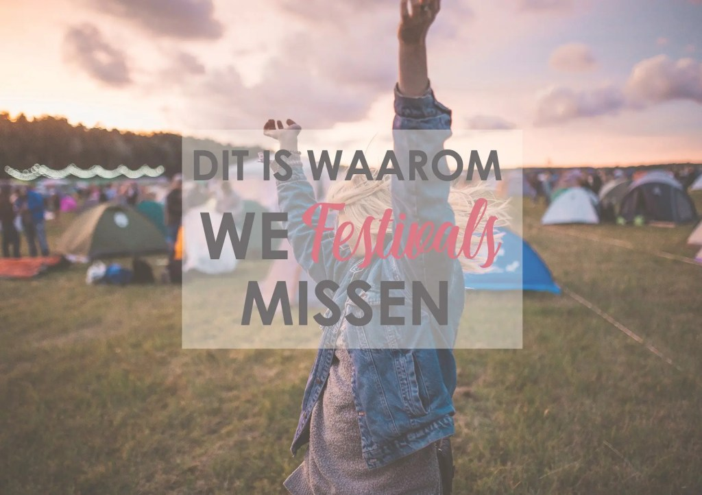 Dit is waarom we festivals missen