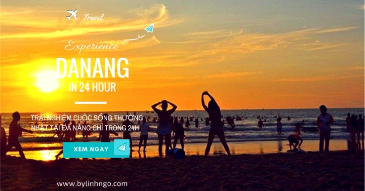 Trải nghiệm cuộc sống thường nhật tại Đà Nẵng chỉ trong 24h