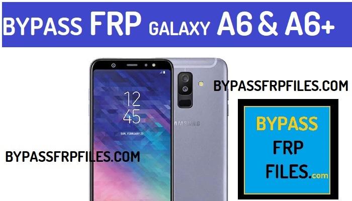 Bypass Google FRP Samsung Galaxy A6 Plus - FRP BYPASS Files