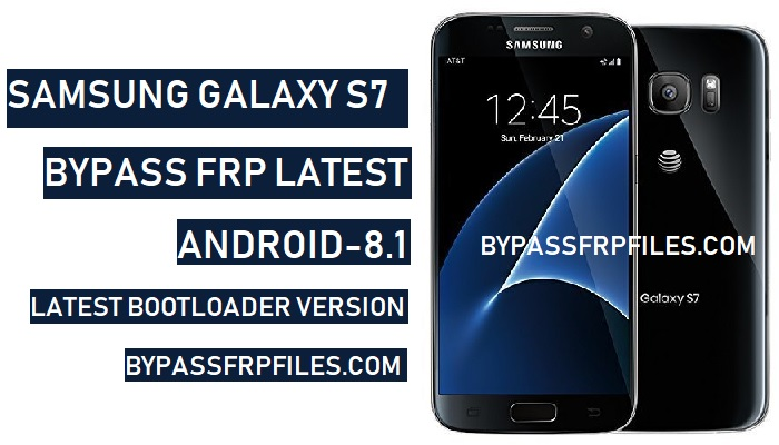 Bypass FRP Samsung Galaxy S7-Android 8 1 (Latest) - FRP BYPASS Files
