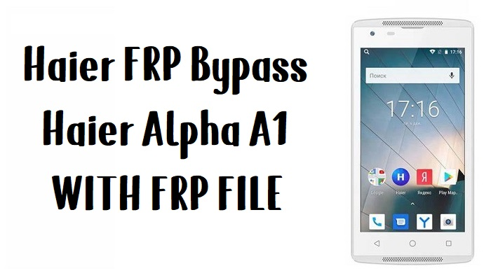 Haier Alpha A1 FRP Bypass unlock Google account Android 8.0