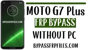 Moto G7 Plus FRP Bypass Unlock Google Account