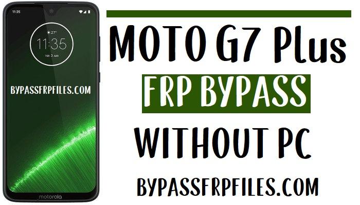 Moto G7 Plus FRP Bypass Unlock Google Account