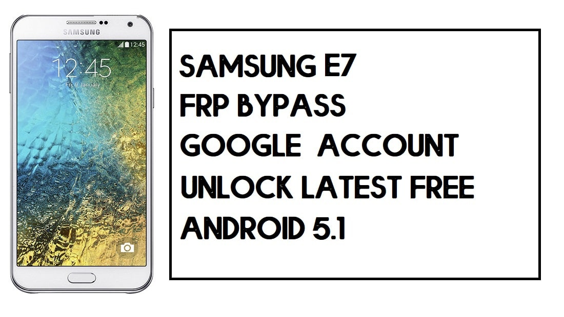 Samsung E7 FRP Bypass | How to Unlock Google Account – Without PC (Android 5.1)