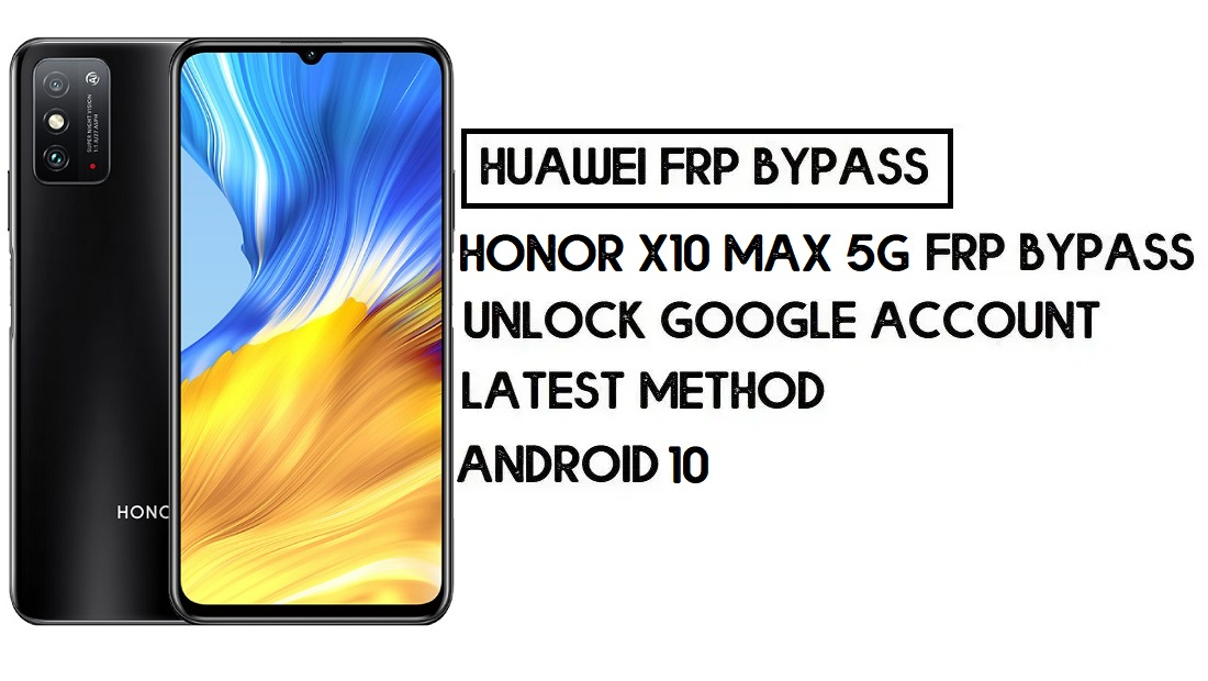 How To Honor X10 Max 5G FRP Bypass | Unlock Google Account–Latest