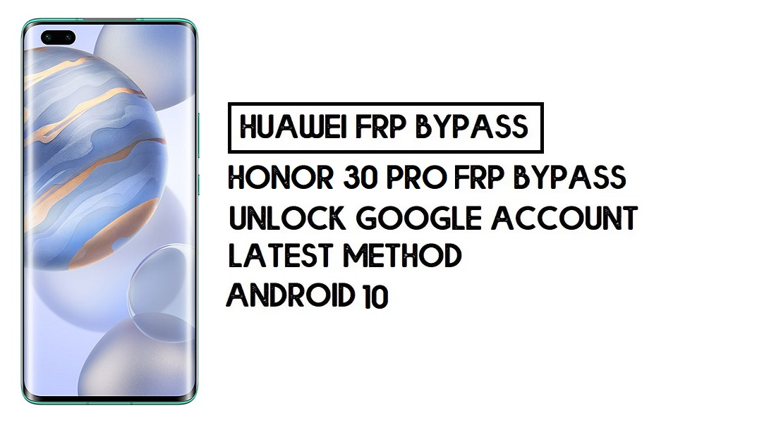 How To Honor 30 Pro FRP Bypass | Unlock Google Account–Without PC