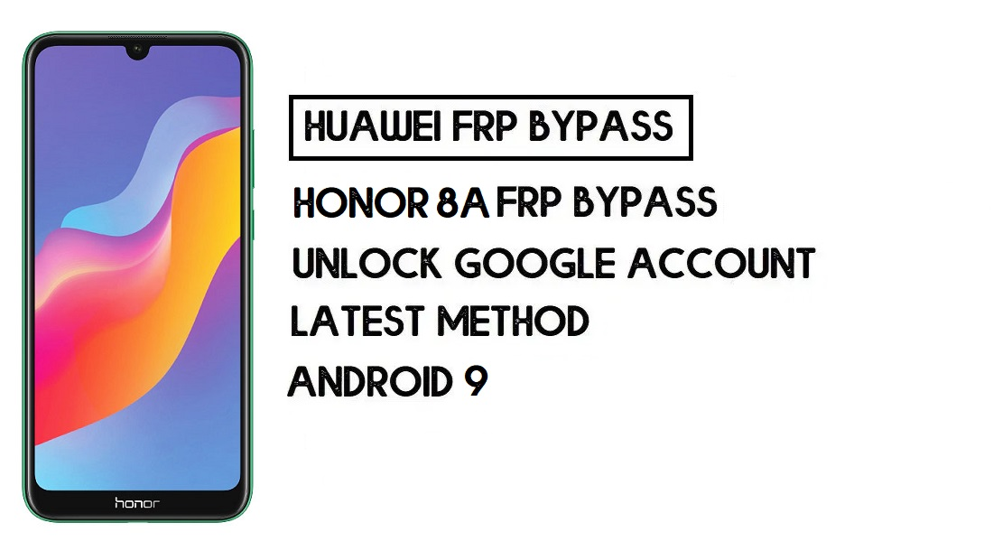 Honor 8A 2020 FRP Bypass | Unlock Google Account–Without PC