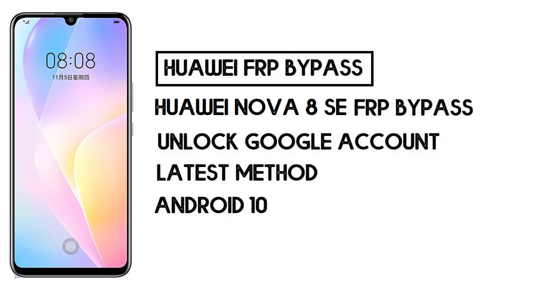 Huawei Nova 8 SE FRP Bypass | Unlock Google Account–Without PC
