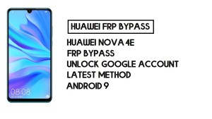 Bypass FRP Huawei Nova 4e | Unlock Google – Without PC (Android 9)