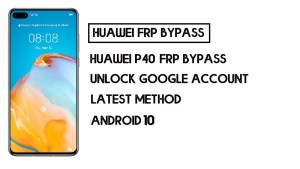 Bypass FRP Huawei P40   Unlock Google Account–Without PC